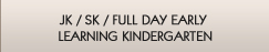 JK / SK / Full Day Early Learning Kindergarten